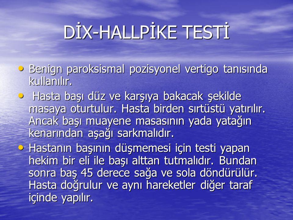 DİX-HALLPİKE TESTİ • Benign paroksismal pozisyonel vertigo tanısında kullanılır. • Hasta başı düz ve karşıya bakacak şekilde masaya oturtulur. Hasta b