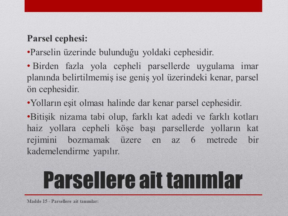 Parsel cephesi: • Parselin üzerinde bulunduğu yoldaki cephesidir. • Birden fazla yola cepheli parsellerde uygulama imar planında belirtilmemiş ise gen