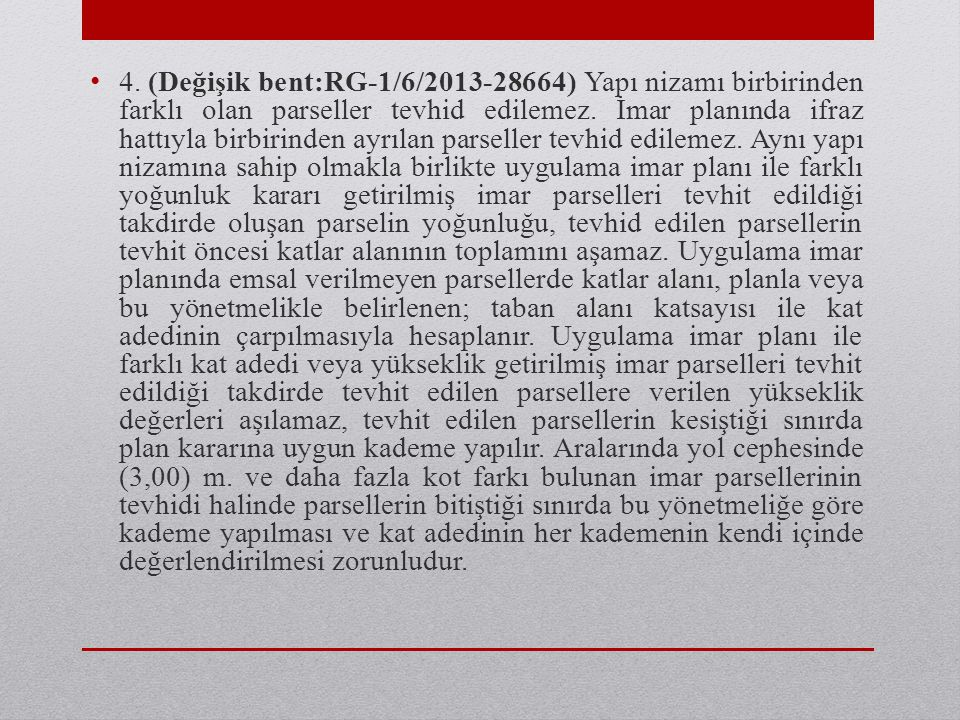 • 4. (Değişik bent:RG-1/6/2013-28664) Yapı nizamı birbirinden farklı olan parseller tevhid edilemez. İmar planında ifraz hattıyla birbirinden ayrılan