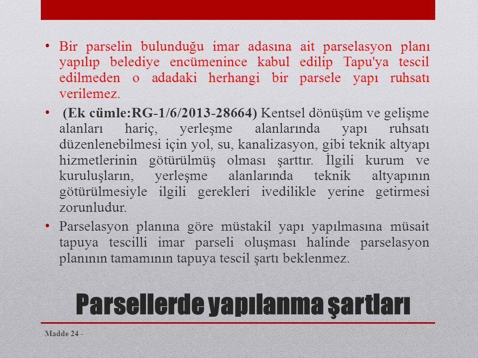 Parsellerde yapılanma şartları • Bir parselin bulunduğu imar adasına ait parselasyon planı yapılıp belediye encümenince kabul edilip Tapu'ya tescil ed
