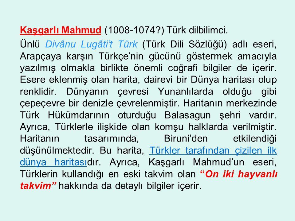 Kaşgarlı Mahmud (1008-1074?) Türk dilbilimci.