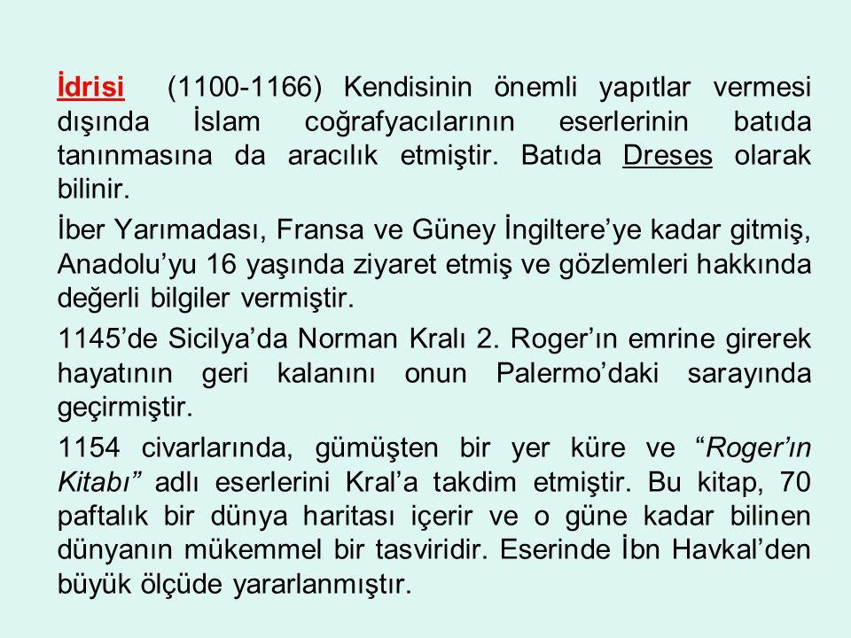 İdrisi (1100-1166) Kendisinin önemli yapıtlar vermesi dışında İslam coğrafyacılarının eserlerinin batıda tanınmasına da aracılık etmiştir.
