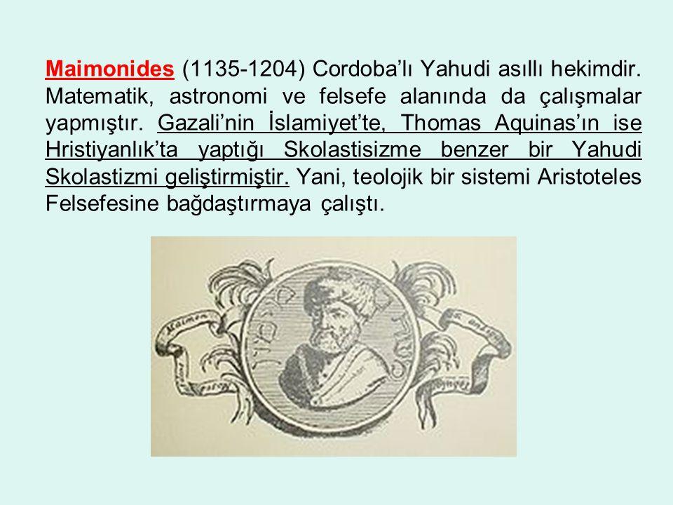 Maimonides (1135-1204) Cordoba'lı Yahudi asıllı hekimdir.