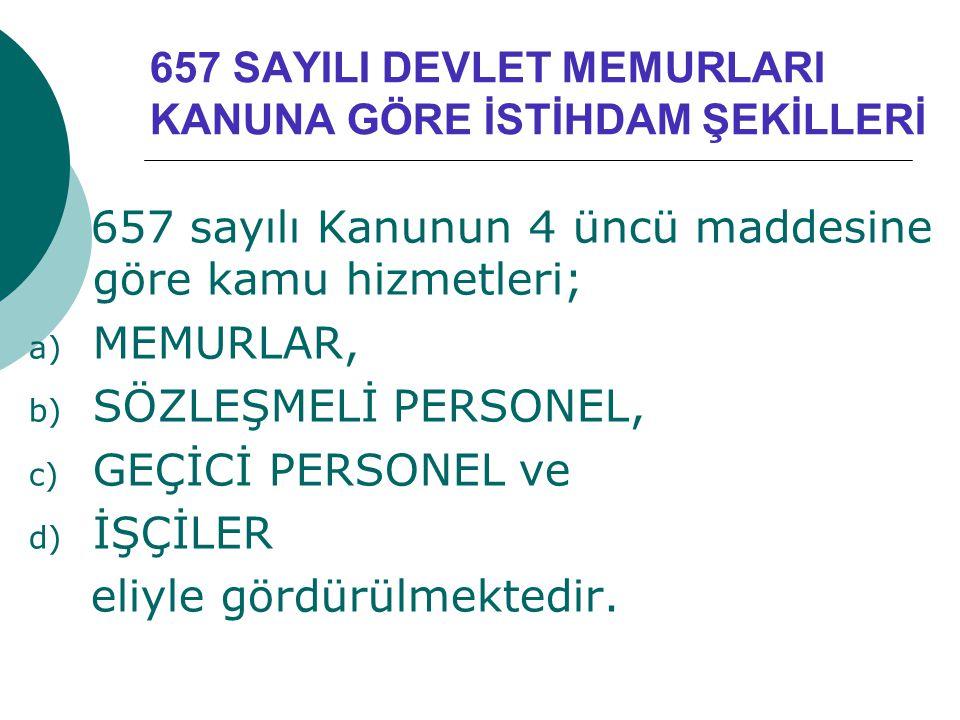 657 SAYILI DEVLET MEMURLARI KANUNA GÖRE İSTİHDAM ŞEKİLLERİ 657 sayılı Kanunun 4 üncü maddesine göre kamu hizmetleri; a) MEMURLAR, b) SÖZLEŞMELİ PERSONEL, c) GEÇİCİ PERSONEL ve d) İŞÇİLER eliyle gördürülmektedir.
