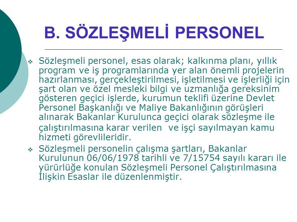 B. SÖZLEŞMELİ PERSONEL  Sözleşmeli personel, esas olarak; kalkınma planı, yıllık program ve iş programlarında yer alan önemli projelerin hazırlanması