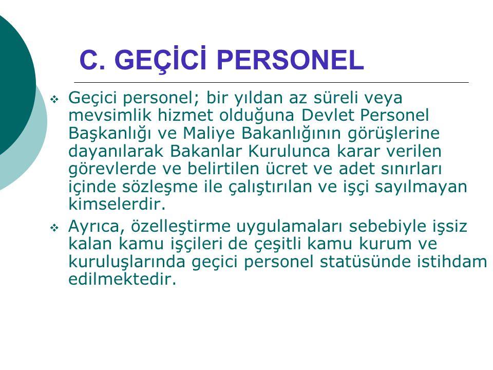 C. GEÇİCİ PERSONEL  Geçici personel; bir yıldan az süreli veya mevsimlik hizmet olduğuna Devlet Personel Başkanlığı ve Maliye Bakanlığının görüşlerin