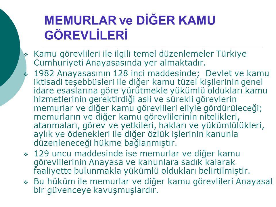 MEMURLAR ve DİĞER KAMU GÖREVLİLERİ  Kamu görevlileri ile ilgili temel düzenlemeler Türkiye Cumhuriyeti Anayasasında yer almaktadır.
