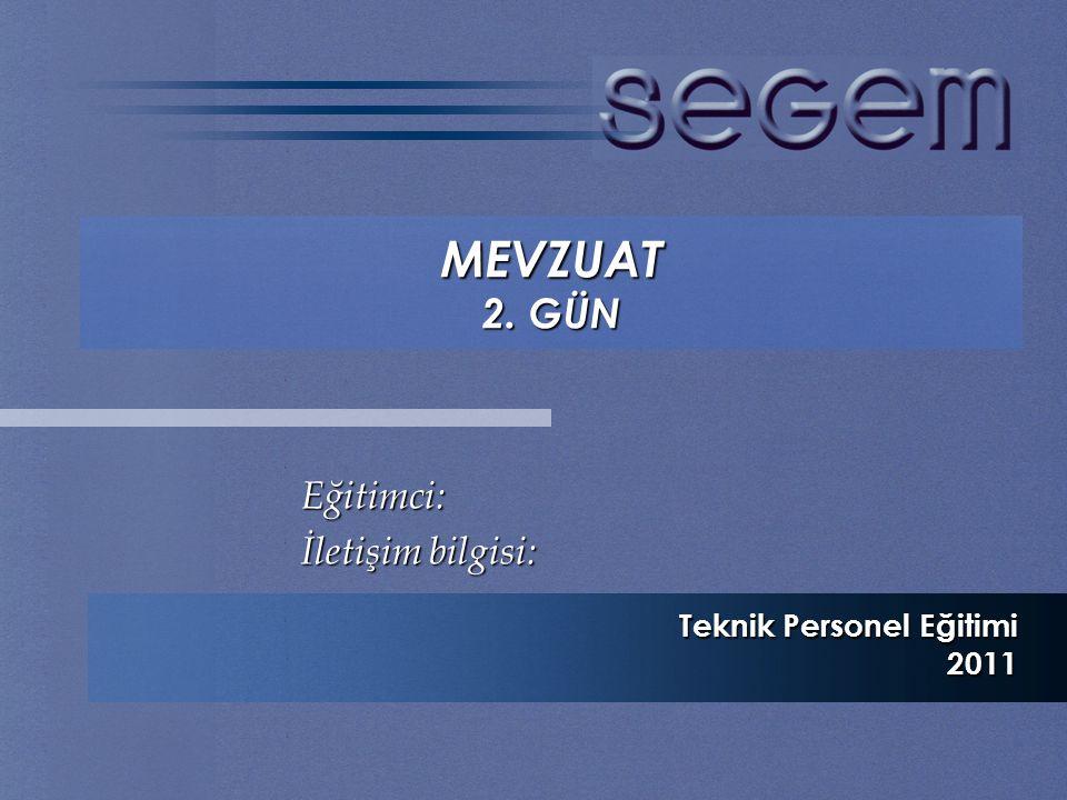 MEVZUAT 2. GÜN Eğitimci: İletişim bilgisi: Teknik Personel Eğitimi 2011