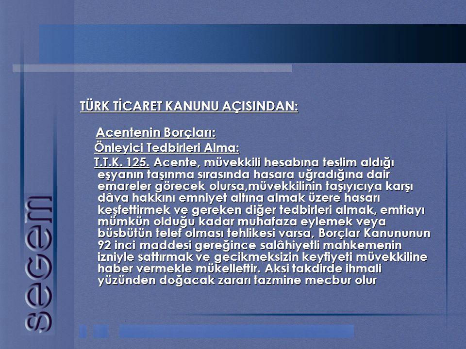 TÜRK TİCARET KANUNU AÇISINDAN: Acentenin Borçları: Acentenin Borçları: Önleyici Tedbirleri Alma: Önleyici Tedbirleri Alma: T.T.K. 125. Acente, müvekki