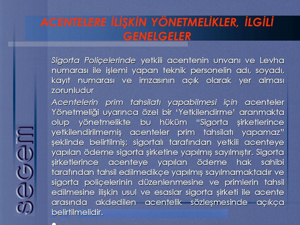 Sigorta Poliçelerinde yetkili acentenin unvanı ve Levha numarası ile işlemi yapan teknik personelin adı, soyadı, kayıt numarası ve imzasının açık olar
