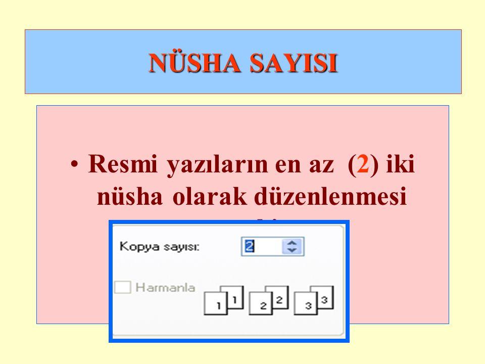 NÜSHA SAYISI •Resmi yazıların en az (2) iki nüsha olarak düzenlenmesi gerekir.