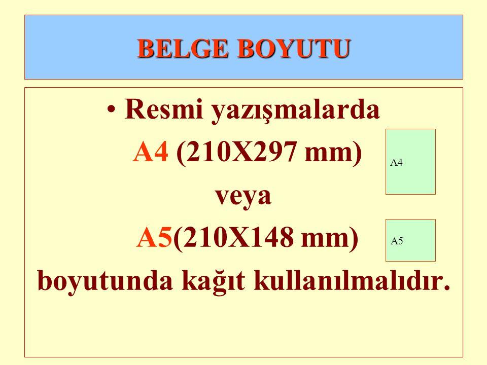 BELGE BOYUTU •Resmi yazışmalarda A4 (210X297 mm) veya A5(210X148 mm) boyutunda kağıt kullanılmalıdır. A4 A5