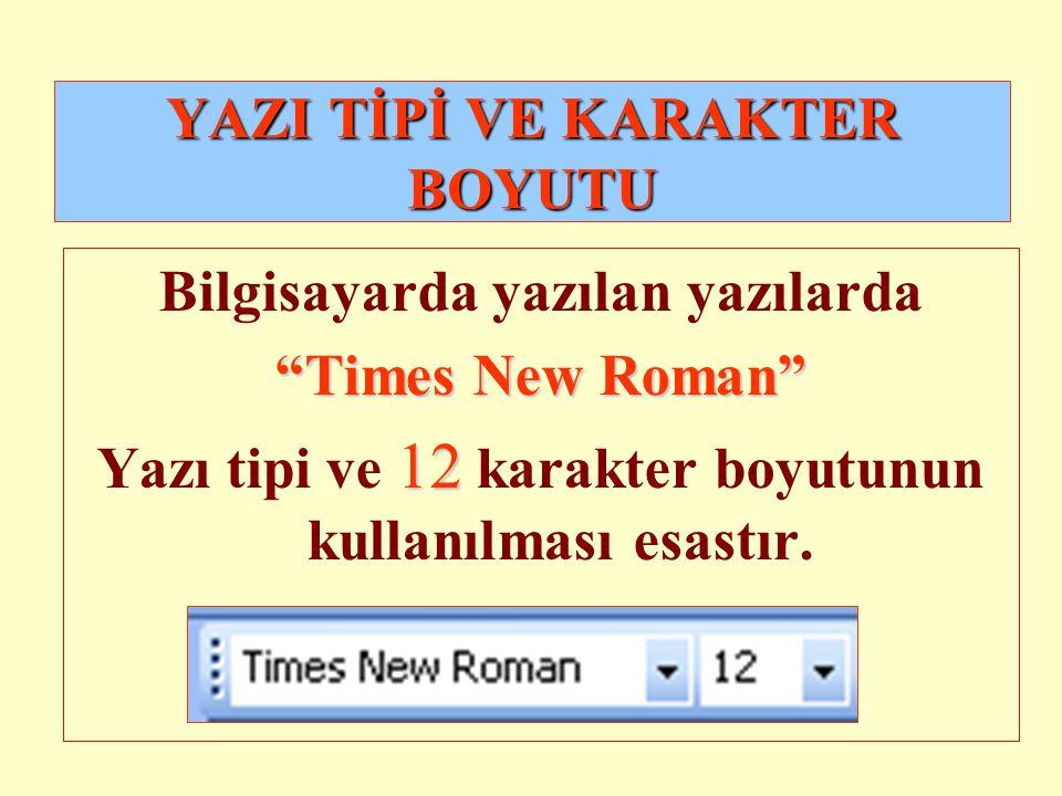 """YAZI TİPİ VE KARAKTER BOYUTU Bilgisayarda yazılan yazılarda """"Times New Roman"""" 12 Yazı tipi ve 12 karakter boyutunun kullanılması esastır."""