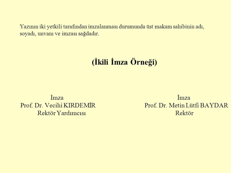 Yazının iki yetkili tarafından imzalanması durumunda üst makam sahibinin adı, soyadı, unvanı ve imzası sağdadır. (İkili İmza Örneği) İmza İmza Prof. D