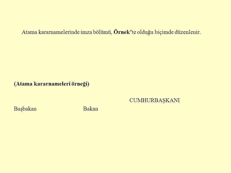 Atama kararnamelerinde imza bölümü, Örnek'te olduğu biçimde düzenlenir. (Atama kararnameleri örneği) CUMHURBAŞKANI BaşbakanBakan