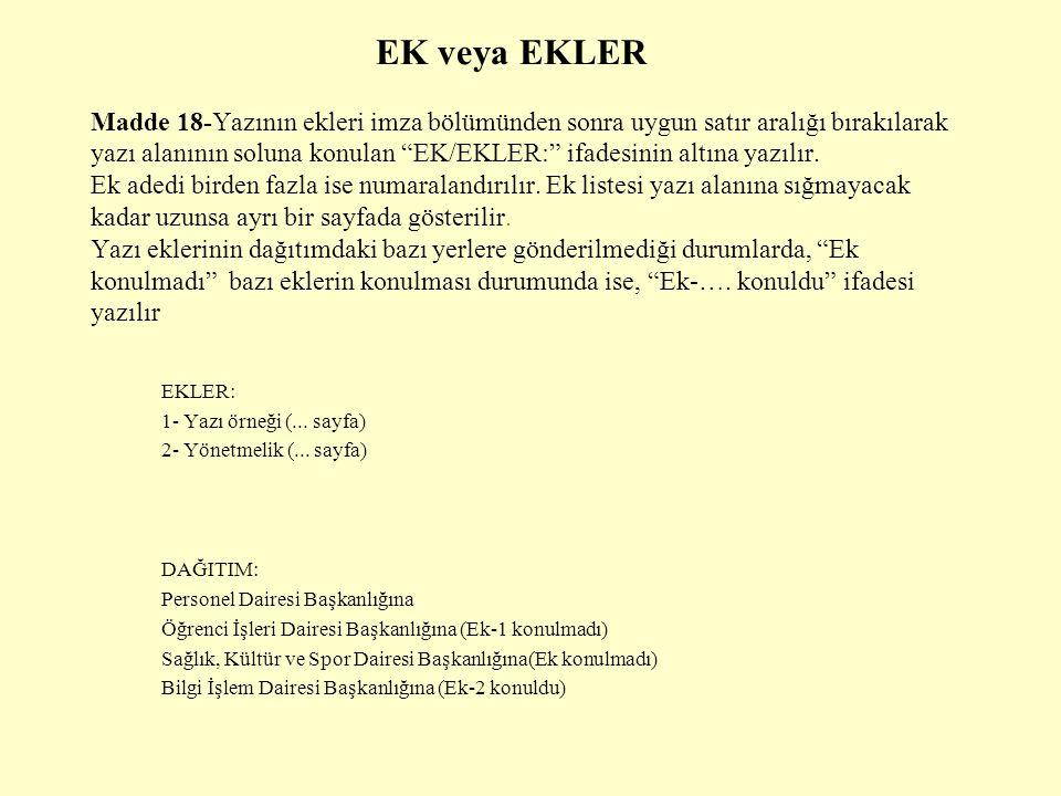"""EK veya EKLER Madde 18-Yazının ekleri imza bölümünden sonra uygun satır aralığı bırakılarak yazı alanının soluna konulan """"EK/EKLER:"""" ifadesinin altına"""