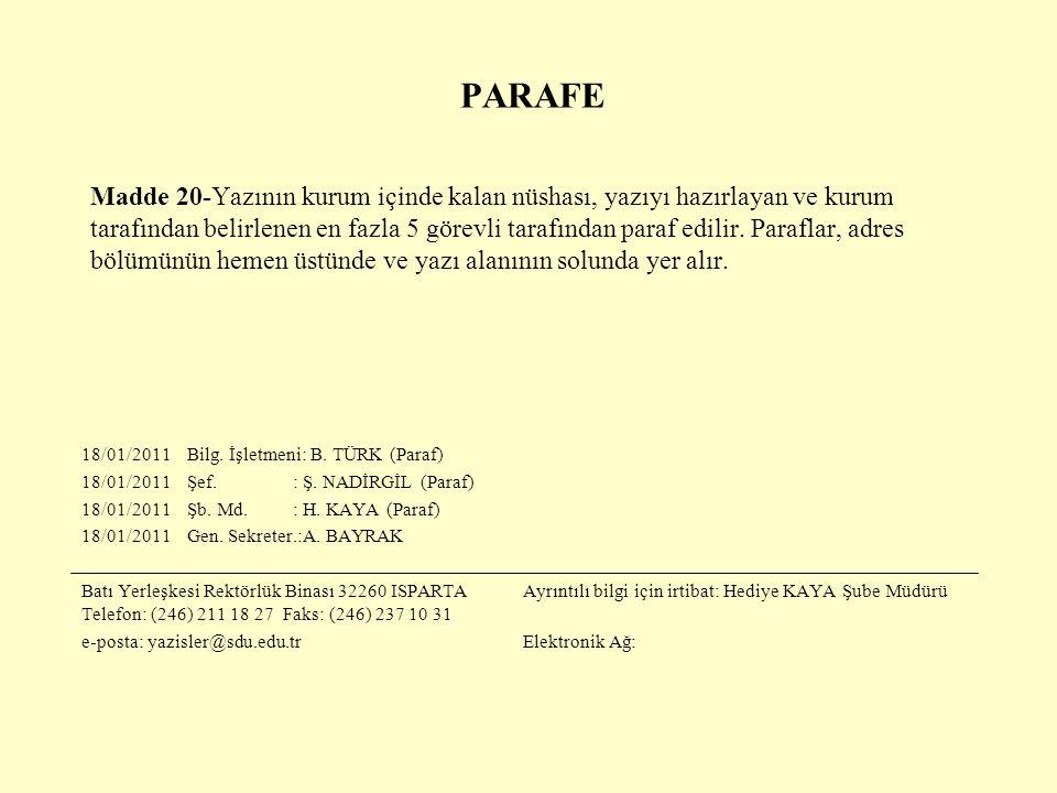 PARAFE Madde 20-Yazının kurum içinde kalan nüshası, yazıyı hazırlayan ve kurum tarafından belirlenen en fazla 5 görevli tarafından paraf edilir. Paraf
