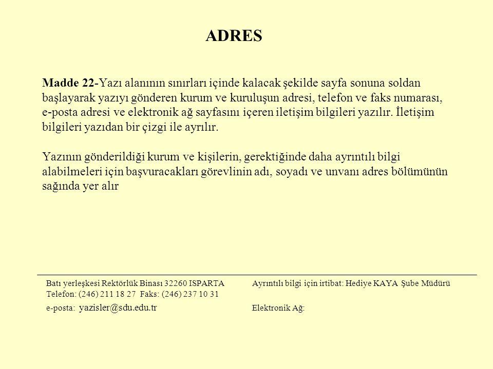 ADRES Madde 22-Yazı alanının sınırları içinde kalacak şekilde sayfa sonuna soldan başlayarak yazıyı gönderen kurum ve kuruluşun adresi, telefon ve fak