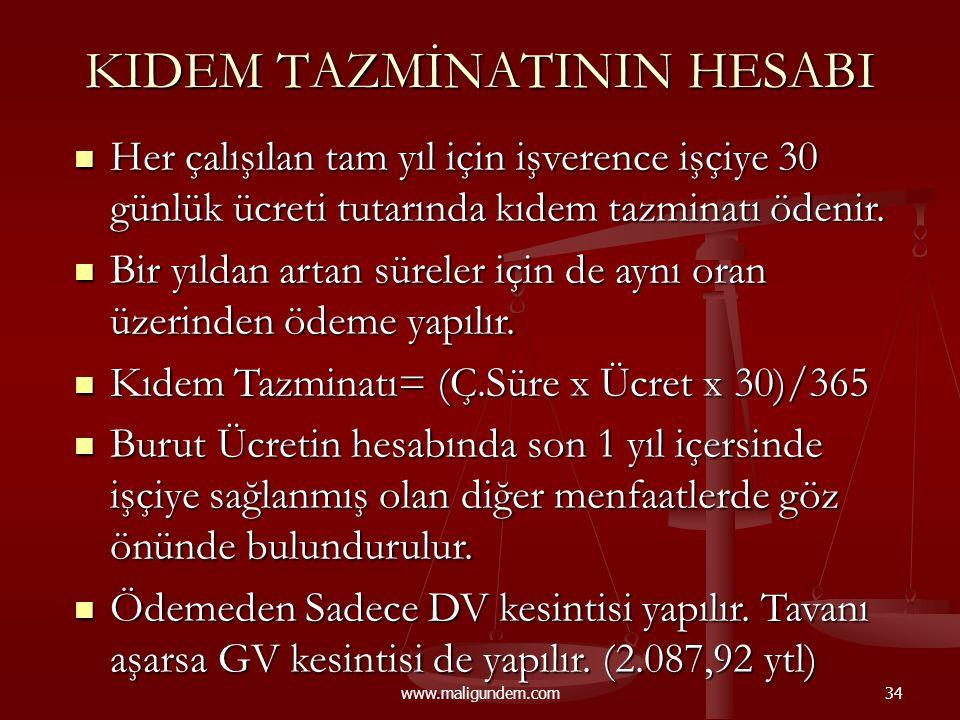 www.maligundem.com34 KIDEM TAZMİNATININ HESABI  Her çalışılan tam yıl için işverence işçiye 30 günlük ücreti tutarında kıdem tazminatı ödenir.  Bir