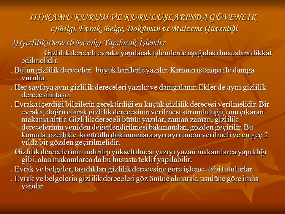 III) KAMU KURUM VE KURULUŞLARINDA GÜVENLİK c) Bilgi, Evrak, Belge, Doküman ve Malzeme Güvenliği 2) Gizlilik Dereceli Evraka Yapılacak İşlemler.