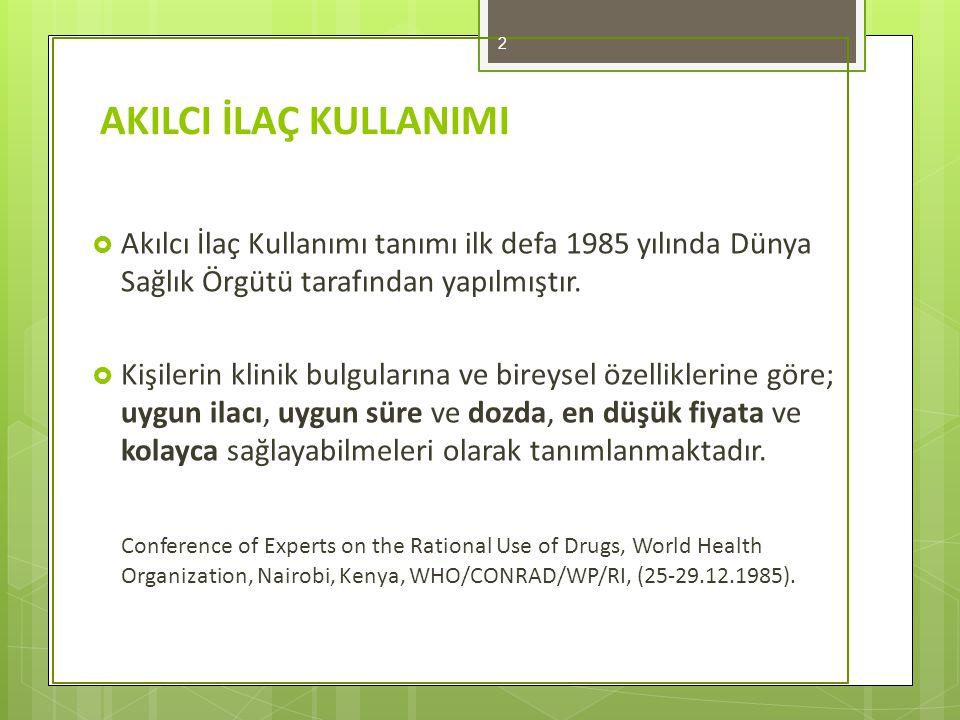  Akılcı İlaç Kullanımı tanımı ilk defa 1985 yılında Dünya Sağlık Örgütü tarafından yapılmıştır.  Kişilerin klinik bulgularına ve bireysel özellikler