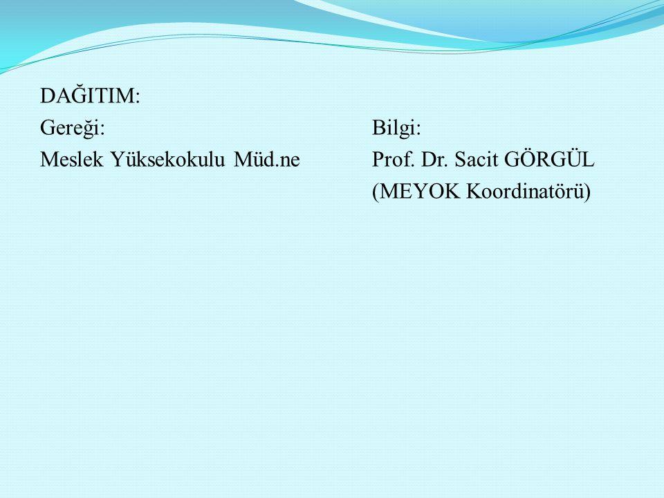 DAĞITIM: Enstitü Müdürlüklerine Fakülte Dekanlıklarına Yüksekokul Müdürlüklerine Meslek Yüksekokulu Müdürlüklerine Rektörlüğe bağlı Bölüm Başkanlıklar