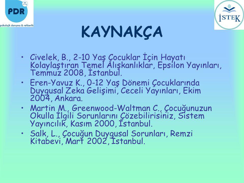 KAYNAKÇA •Civelek, B., 2-10 Yaş Çocuklar İçin Hayatı Kolaylaştıran Temel Alışkanlıklar, Epsilon Yayınları, Temmuz 2008, İstanbul. •Eren-Yavuz K., 0-12