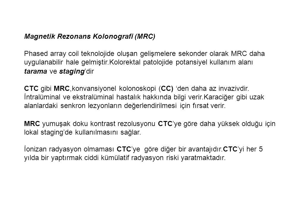 Magnetik Rezonans Kolonografi (MRC) Phased array coil teknolojide oluşan gelişmelere sekonder olarak MRC daha uygulanabilir hale gelmiştir.Kolorektal