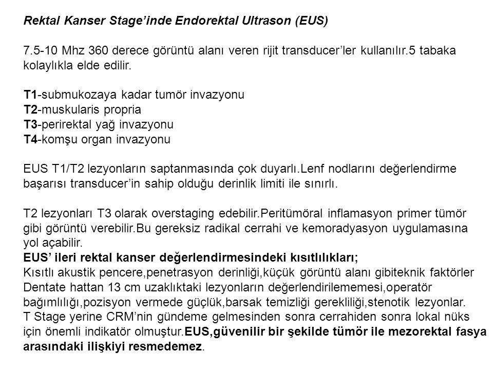 Rektal Kanser Stage'inde Endorektal Ultrason (EUS) 7.5-10 Mhz 360 derece görüntü alanı veren rijit transducer'ler kullanılır.5 tabaka kolaylıkla elde