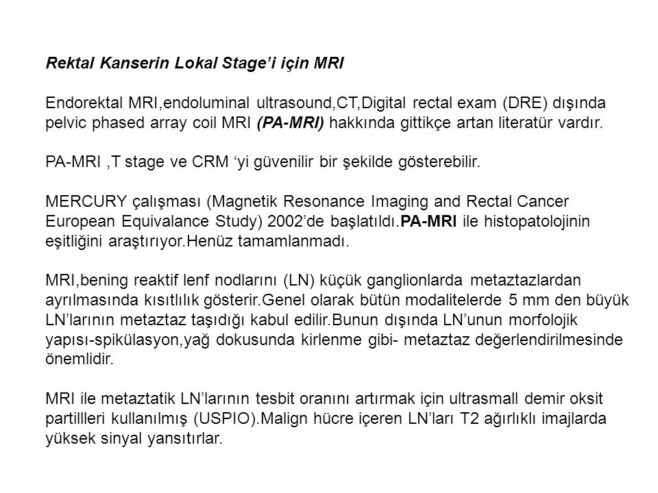 Rektal Kanserin Lokal Stage'i için MRI Endorektal MRI,endoluminal ultrasound,CT,Digital rectal exam (DRE) dışında pelvic phased array coil MRI (PA-MRI