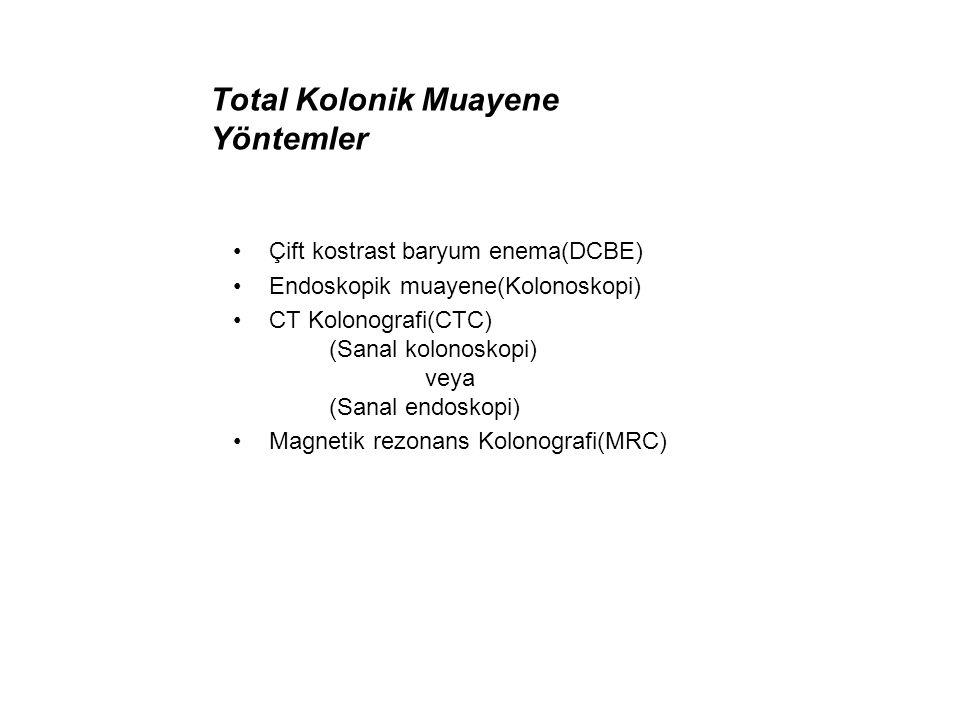 Total Kolonik Muayene Yöntemler •Çift kostrast baryum enema(DCBE) •Endoskopik muayene(Kolonoskopi) •CT Kolonografi(CTC) (Sanal kolonoskopi) veya (Sana