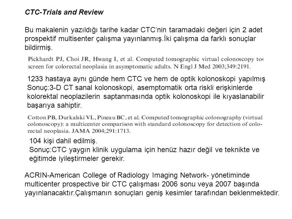 CTC-Trials and Review Bu makalenin yazıldığı tarihe kadar CTC'nin taramadaki değeri için 2 adet prospektif multisenter çalışma yayınlanmış.İki çalışma