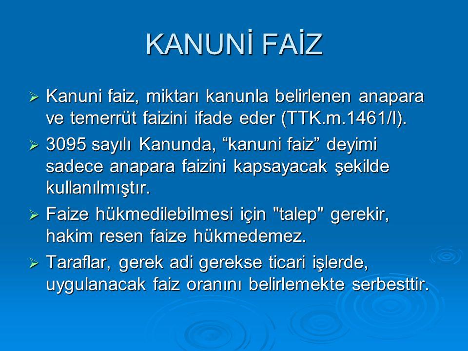 KANUNİ FAİZE İLİŞKİN DÜZENLEMELER  818 sayılı Borçlar Kanunu  6762 sayılı Türk Ticaret Kanunu  3095 sayılı Kanuni Faiz ve Temerrüt Faizine İlişkin Kanun  Bütçe Kanunları (2003, 2004, 2005)  6183 sayılı Amme Alacaklarının Tahsil Usulü Hakkında Kanun  Kat Mülkiyeti Kanunu  İş Kanunu  Sosyal Sigortalar Kanunu