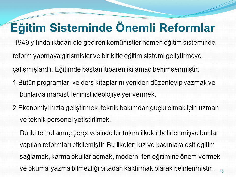 Eğitim Sisteminde Önemli Reformlar 1949 yılında iktidarı ele geçiren komünistler hemen eğitim sisteminde reform yapmaya girişmisler ve bir kitle eğiti