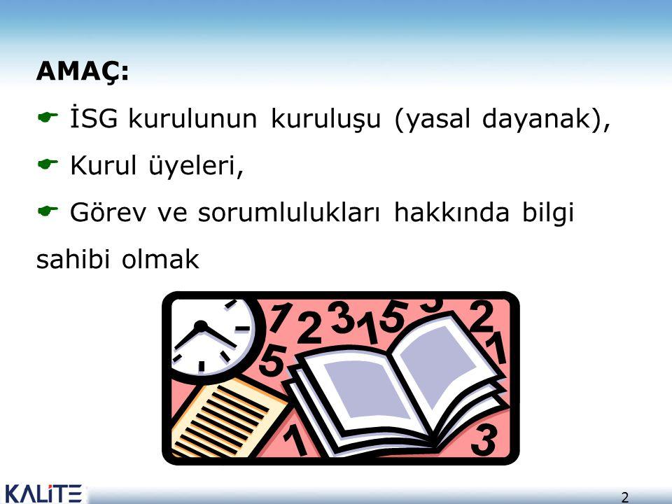 2 AMAÇ:  İSG kurulunun kuruluşu (yasal dayanak),  Kurul üyeleri,  Görev ve sorumlulukları hakkında bilgi sahibi olmak