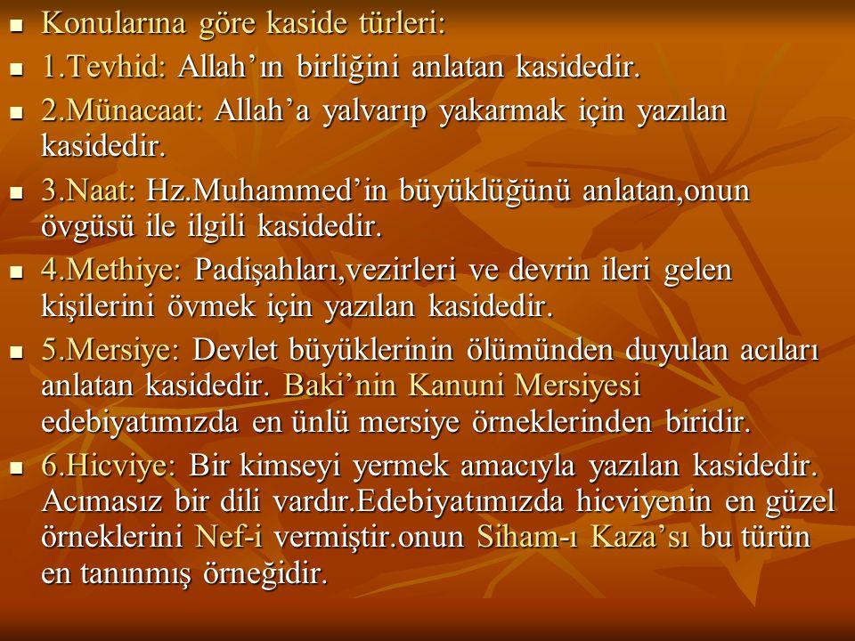  Konularına göre kaside türleri:  1.Tevhid: Allah'ın birliğini anlatan kasidedir.  2.Münacaat: Allah'a yalvarıp yakarmak için yazılan kasidedir. 