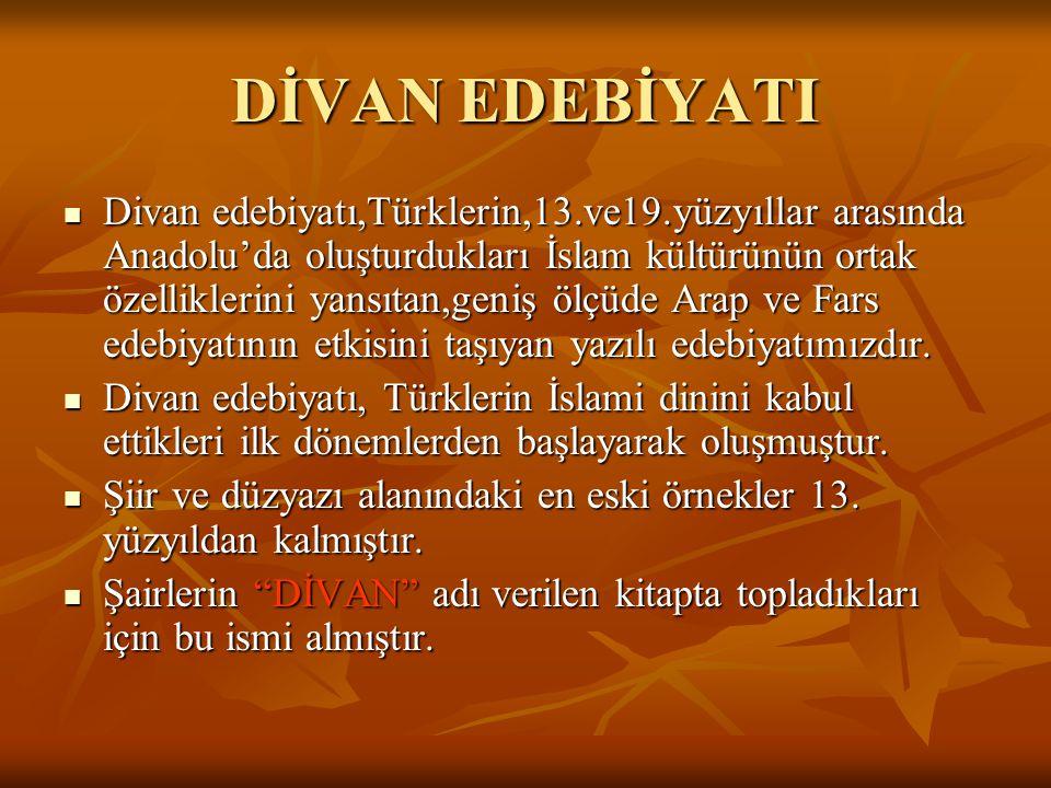 DİVAN EDEBİYATI  Divan edebiyatı,Türklerin,13.ve19.yüzyıllar arasında Anadolu'da oluşturdukları İslam kültürünün ortak özelliklerini yansıtan,geniş ö
