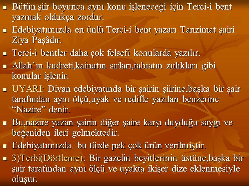  Bütün şiir boyunca aynı konu işleneceği için Terci-i bent yazmak oldukça zordur.  Edebiyatımızda en ünlü Terci-i bent yazarı Tanzimat şairi Ziya Pa