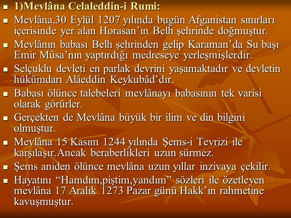  1)Mevlâna Celaleddin-i Rumi:  Mevlâna,30 Eylül 1207 yılında bugün Afganistan sınırları içerisinde yer alan Horasan'ın Belh şehrinde doğmuştur.  Me