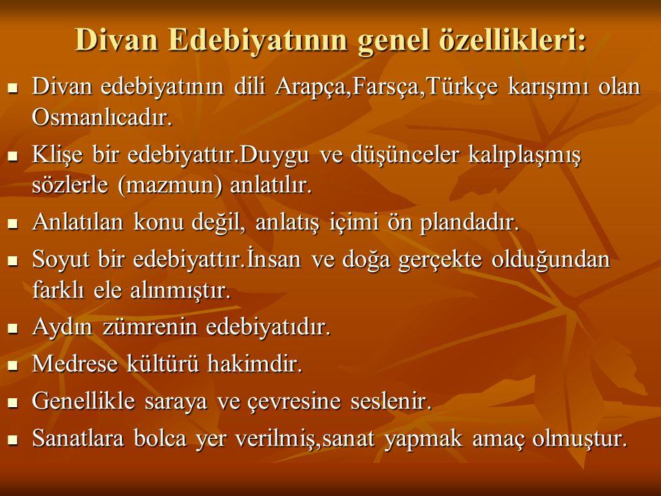 Divan Edebiyatının genel özellikleri:  Divan edebiyatının dili Arapça,Farsça,Türkçe karışımı olan Osmanlıcadır.  Klişe bir edebiyattır.Duygu ve düşü