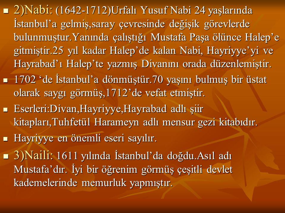  2)Nabi: (1642-1712)Urfalı Yusuf Nabi 24 yaşlarında İstanbul'a gelmiş,saray çevresinde değişik görevlerde bulunmuştur.Yanında çalıştığı Mustafa Paşa