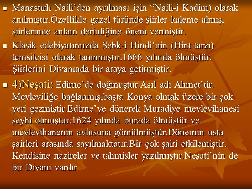 """ Manastırlı Naili'den ayrılması için """"Naili-i Kadim) olarak anılmıştır.Özellikle gazel türünde şiirler kaleme almış, şiirlerinde anlam derinliğine ön"""