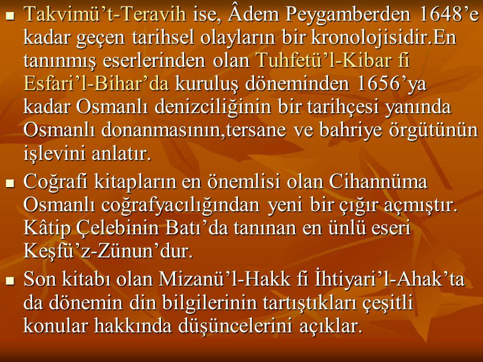  Takvimü't-Teravih ise, Âdem Peygamberden 1648'e kadar geçen tarihsel olayların bir kronolojisidir.En tanınmış eserlerinden olan Tuhfetü'l-Kibar fi E