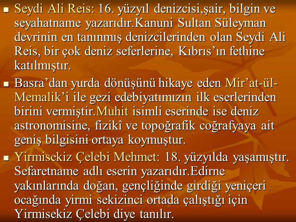  Seydi Ali Reis: 16. yüzyıl denizcisi,şair, bilgin ve seyahatname yazarıdır.Kanuni Sultan Süleyman devrinin en tanınmış denizcilerinden olan Seydi Al