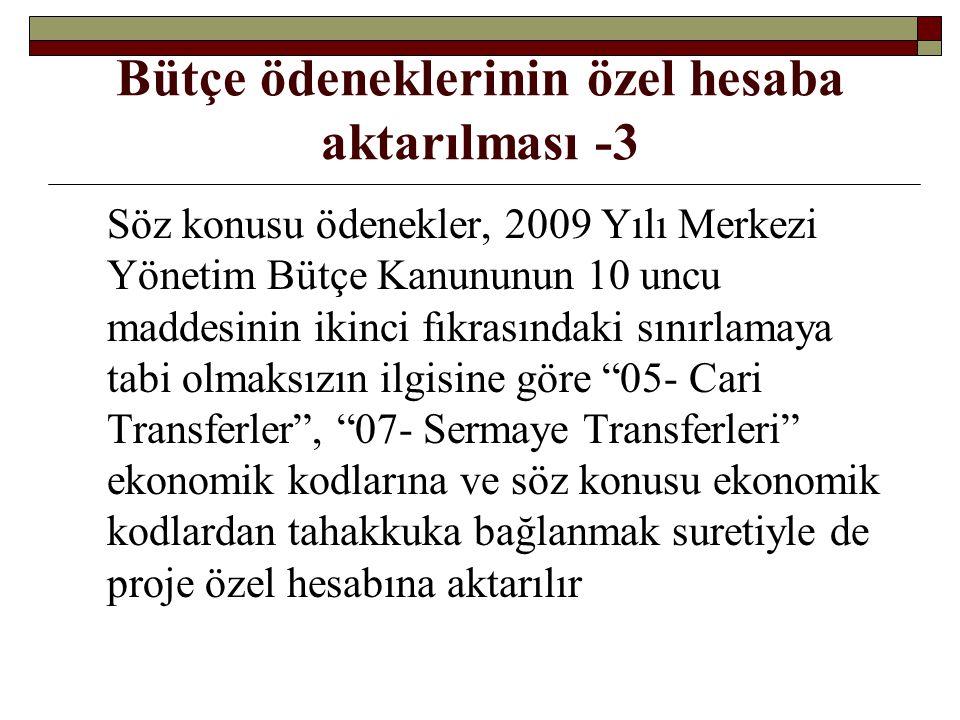 Bütçe ödeneklerinin özel hesaba aktarılması -3 Söz konusu ödenekler, 2009 Yılı Merkezi Yönetim Bütçe Kanununun 10 uncu maddesinin ikinci fıkrasındaki