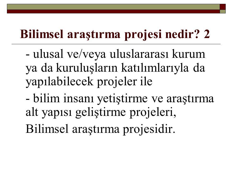Bilimsel araştırma projesi nedir? 2 - ulusal ve/veya uluslararası kurum ya da kuruluşların katılımlarıyla da yapılabilecek projeler ile - bilim insanı