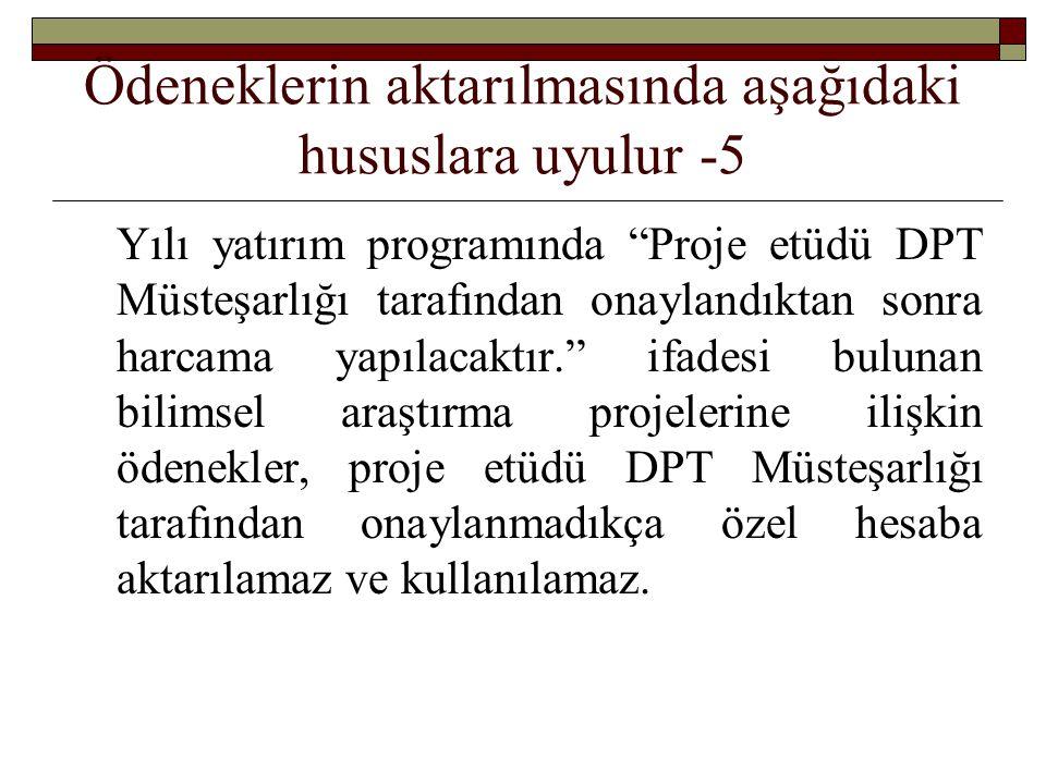 """Ödeneklerin aktarılmasında aşağıdaki hususlara uyulur -5 Yılı yatırım programında """"Proje etüdü DPT Müsteşarlığı tarafından onaylandıktan sonra harcama"""