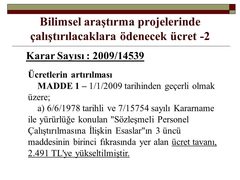 Bilimsel araştırma projelerinde çalıştırılacaklara ödenecek ücret -2 Karar Sayısı : 2009/14539 Ücretlerin artırılması MADDE 1 – 1/1/2009 tarihinden ge