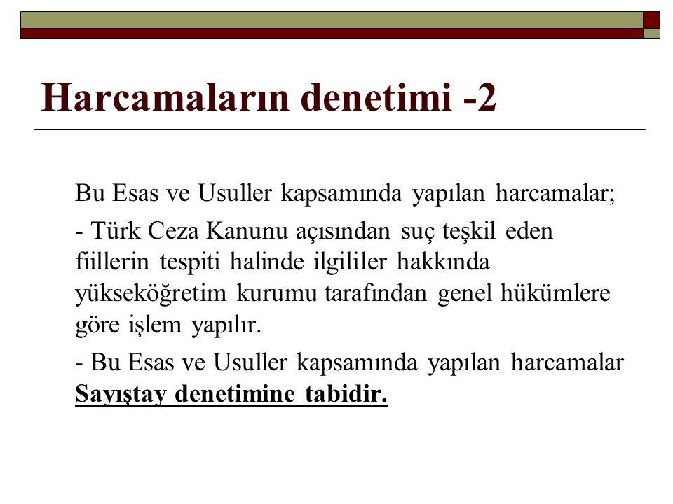Harcamaların denetimi -2 Bu Esas ve Usuller kapsamında yapılan harcamalar; - Türk Ceza Kanunu açısından suç teşkil eden fiillerin tespiti halinde ilgi
