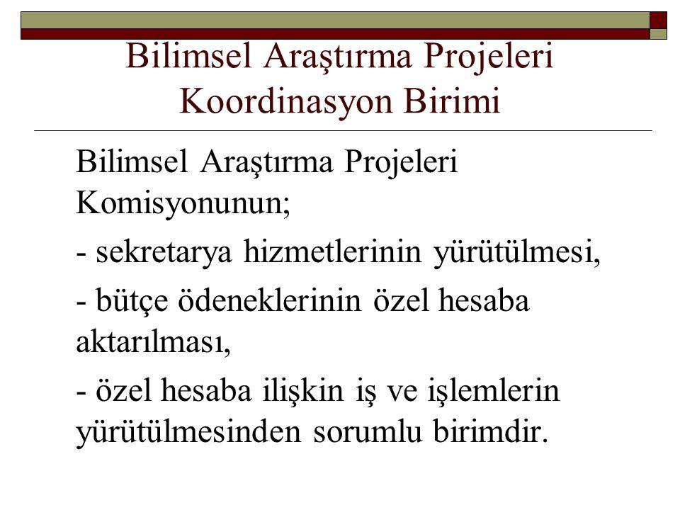 Bilimsel Araştırma Projeleri Koordinasyon Birimi Bilimsel Araştırma Projeleri Komisyonunun; - sekretarya hizmetlerinin yürütülmesi, - bütçe ödenekleri